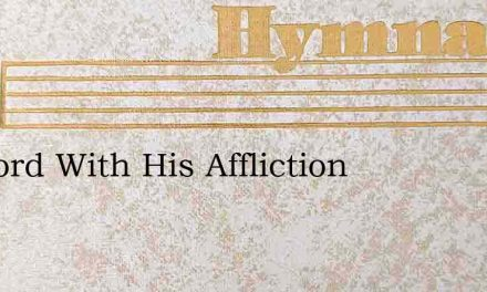 My Lord With His Affliction – Hymn Lyrics