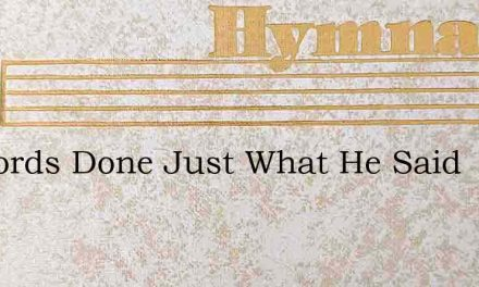My Lords Done Just What He Said – Hymn Lyrics