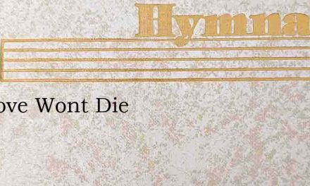 My Love Wont Die – Hymn Lyrics