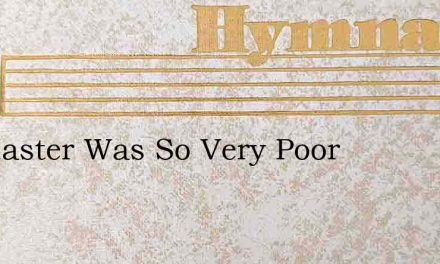 My Master Was So Very Poor – Hymn Lyrics