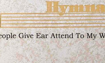 My People Give Ear Attend To My Word – Hymn Lyrics