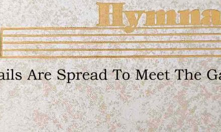 My Sails Are Spread To Meet The Gale – Hymn Lyrics