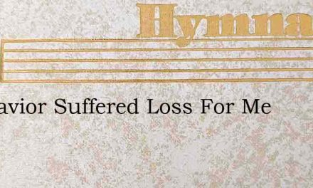 My Savior Suffered Loss For Me – Hymn Lyrics