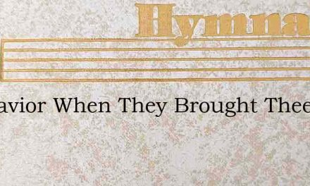 My Savior When They Brought Thee – Hymn Lyrics