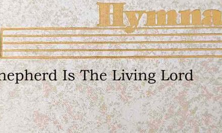 My Shepherd Is The Living Lord – Hymn Lyrics