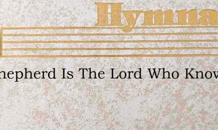 My Shepherd Is The Lord Who Knows – Hymn Lyrics