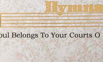 My Soul Belongs To Your Courts O Lord – Hymn Lyrics