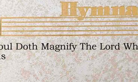 My Soul Doth Magnify The Lord Who Reigns – Hymn Lyrics