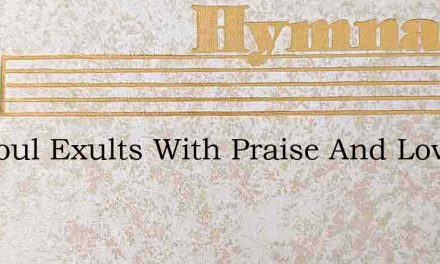 My Soul Exults With Praise And Love – Hymn Lyrics