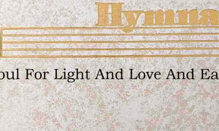 My Soul For Light And Love And Earnest L – Hymn Lyrics