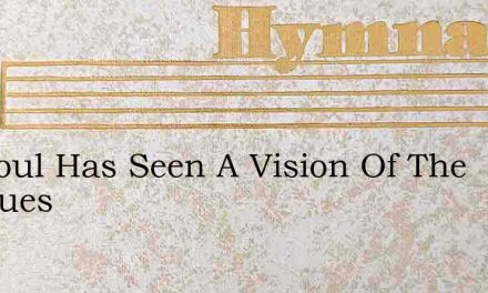 My Soul Has Seen A Vision Of The Conques – Hymn Lyrics