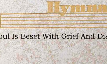 My Soul Is Beset With Grief And Dismay – Hymn Lyrics