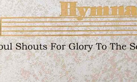 My Soul Shouts For Glory To The Son Of G – Hymn Lyrics