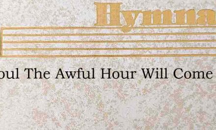 My Soul The Awful Hour Will Come – Hymn Lyrics
