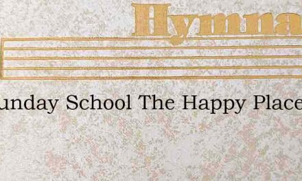 My Sunday School The Happy Place – Hymn Lyrics