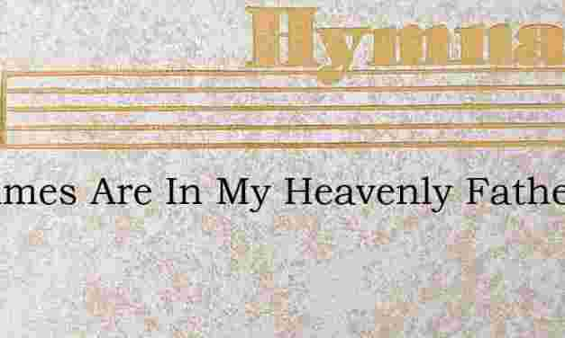 My Times Are In My Heavenly Fathers Hand – Hymn Lyrics