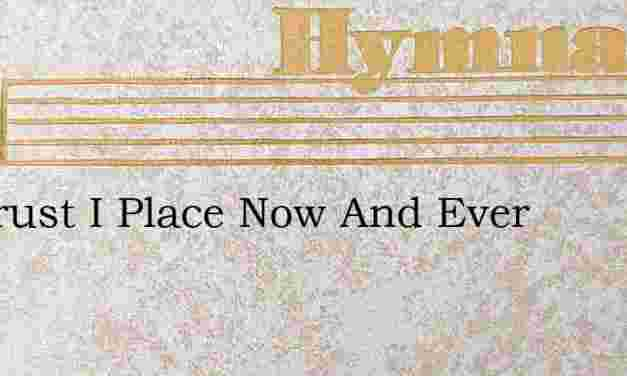 My Trust I Place Now And Ever – Hymn Lyrics