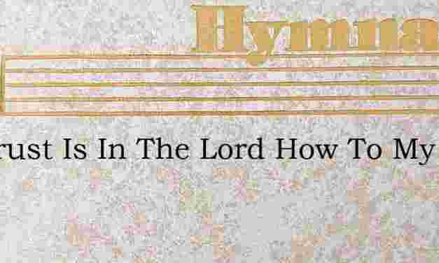 My Trust Is In The Lord How To My Soul S – Hymn Lyrics