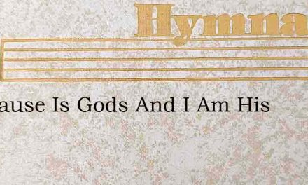 My Cause Is Gods And I Am His – Hymn Lyrics