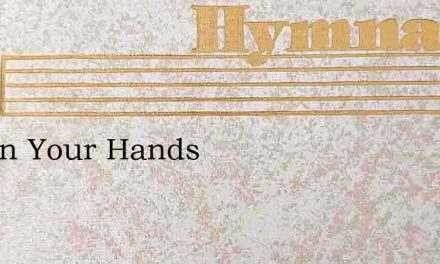 Nail In Your Hands – Hymn Lyrics