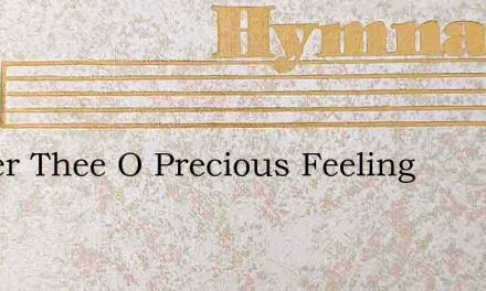 Nearer Thee O Precious Feeling – Hymn Lyrics