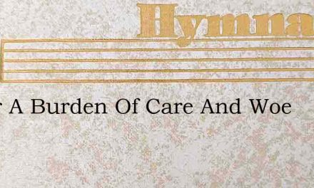 Never A Burden Of Care And Woe – Hymn Lyrics