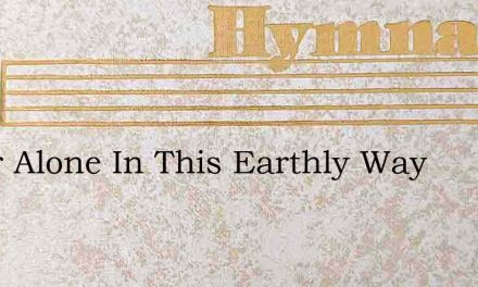 Never Alone In This Earthly Way – Hymn Lyrics