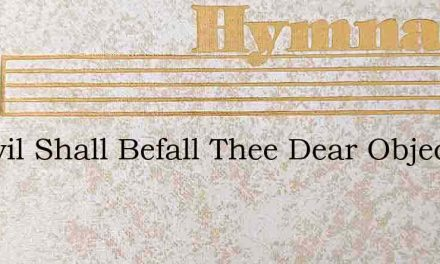 No Evil Shall Befall Thee Dear Object – Hymn Lyrics