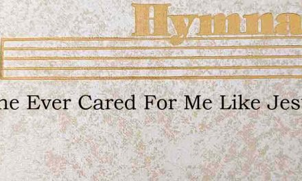 No One Ever Cared For Me Like Jesus – Hymn Lyrics