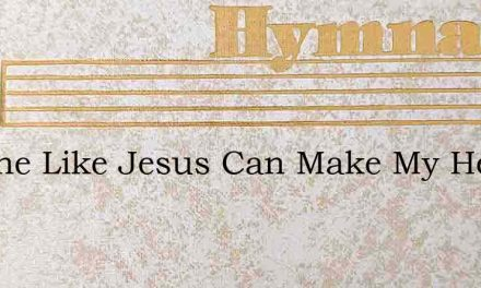 No One Like Jesus Can Make My Heart Clea – Hymn Lyrics