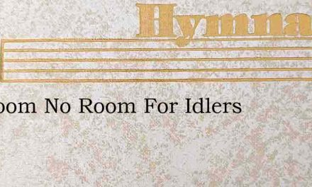 No Room No Room For Idlers – Hymn Lyrics