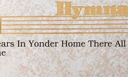 No Tears In Yonder Home There All Serene – Hymn Lyrics