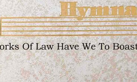 No Works Of Law Have We To Boast – Hymn Lyrics