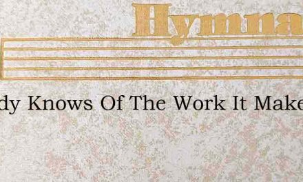 Nobody Knows Of The Work It Makes – Hymn Lyrics