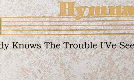 Nobody Knows The Trouble I'Ve Seen – Hymn Lyrics