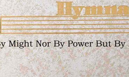 Not By Might Nor By Power But By My – Hymn Lyrics
