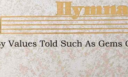Not By Values Told Such As Gems Or Gold – Hymn Lyrics