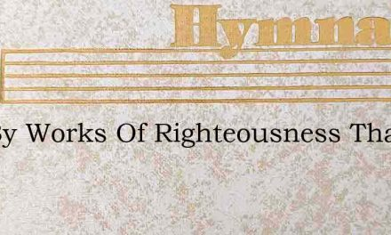 Not By Works Of Righteousness That You A – Hymn Lyrics