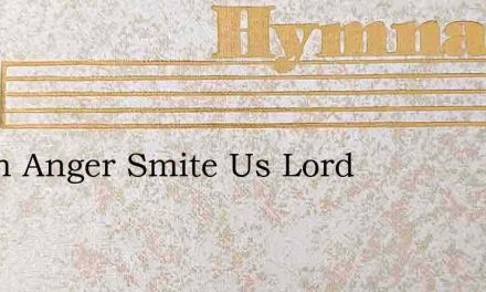 Not In Anger Smite Us Lord – Hymn Lyrics
