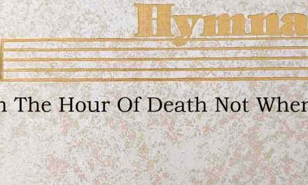Not In The Hour Of Death Not When The Pu – Hymn Lyrics