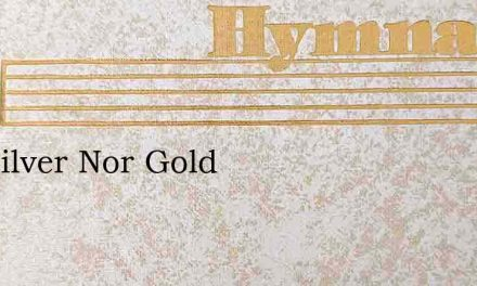 Not Silver Nor Gold – Hymn Lyrics