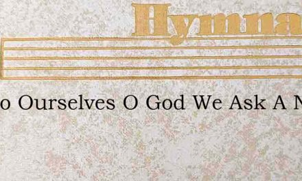 Not To Ourselves O God We Ask A Name – Hymn Lyrics