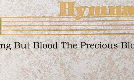 Nothing But Blood The Precious Blood Of – Hymn Lyrics
