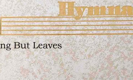 Nothing But Leaves – Hymn Lyrics