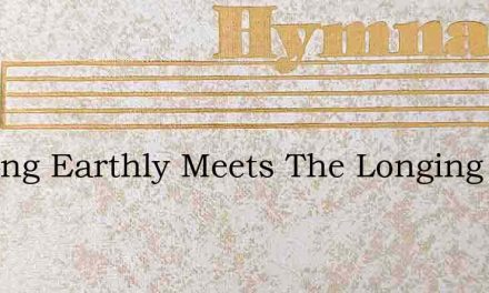 Nothing Earthly Meets The Longing – Hymn Lyrics