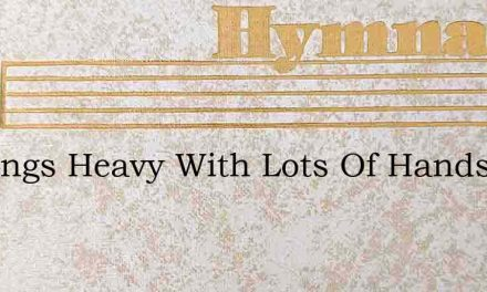 Nothings Heavy With Lots Of Hands – Hymn Lyrics