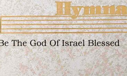 Now Be The God Of Israel Blessed – Hymn Lyrics