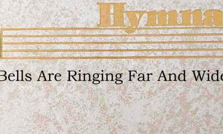 Now Bells Are Ringing Far And Wide – Hymn Lyrics