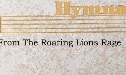 Now From The Roaring Lions Rage – Hymn Lyrics