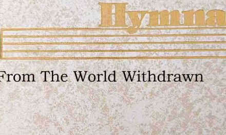 Now From The World Withdrawn – Hymn Lyrics